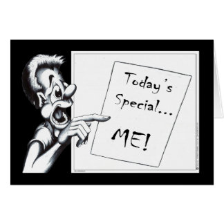 Todays Special ... ME! Greeting Card