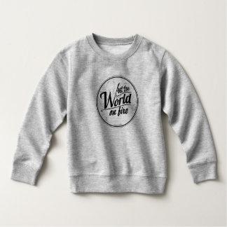 Toddler Sweatshirt; Set the World on Fire Sweatshirt