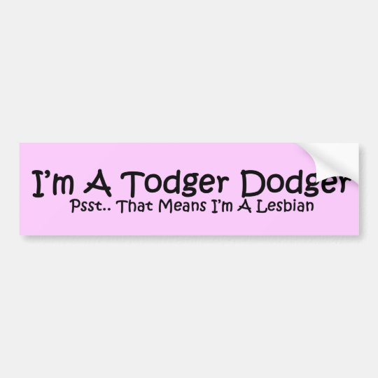 Todger Dodger Bumper Sticker