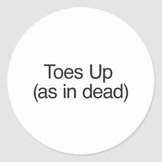Toes Up (as in dead) Round Sticker