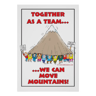 Together as a team...we can move mountains! print
