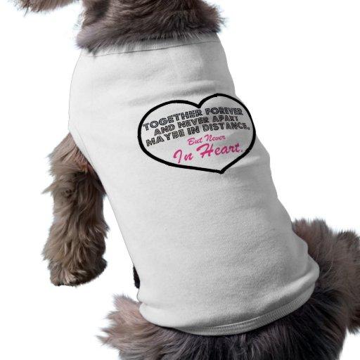 Together Forever & Never apart....... Dog Shirt