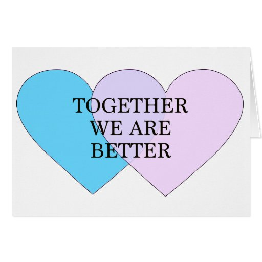 """""""Together we are better"""" Greeting Cards"""