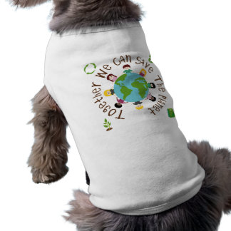 Together We Can Save the Planet Pet Clothing