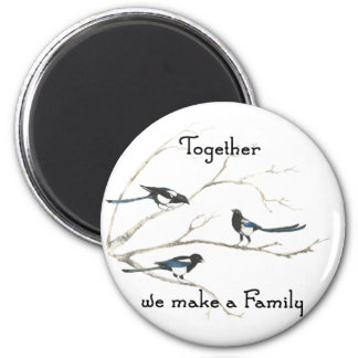 Together we make a Family Quote Magpie Bird 6 Cm Round Magnet