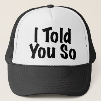 Told you So Trucker Hat