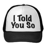 Told you So Trucker Hats