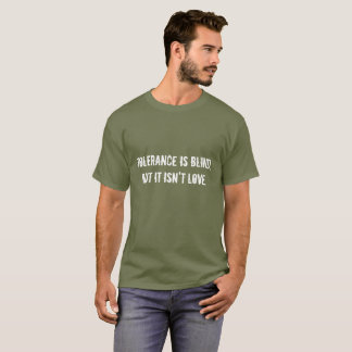 Tolerance is blind.  All Love Collection T-Shirt