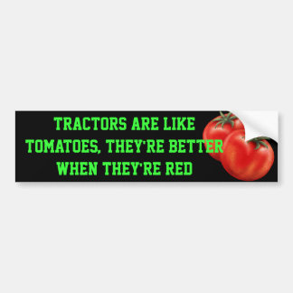 tomato Tractors are like tomatoes they re bet Bumper Stickers