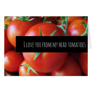 TOMATOES Love You Card
