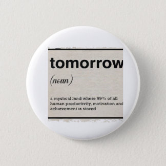 Tomorrow 6 Cm Round Badge