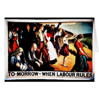 Tomorrow When Labour Rules Card