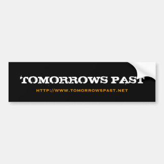 TOMORROWS PAST bumper sticker