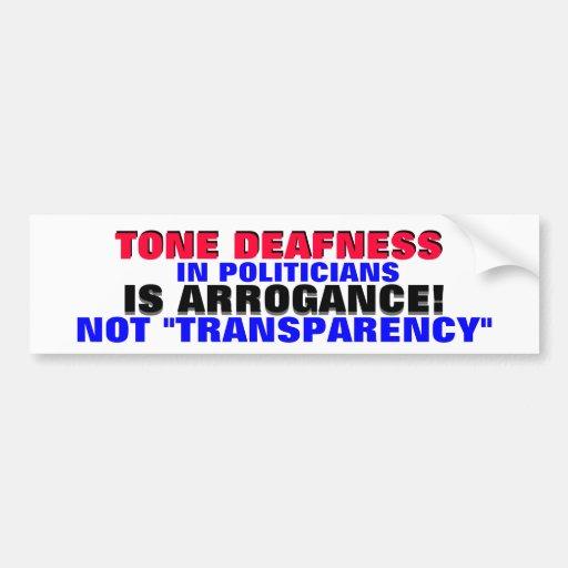 """TONE DEAFNESS IS ARROGANCE, NOT """"TRANSPARENCY"""" ! BUMPER STICKER"""