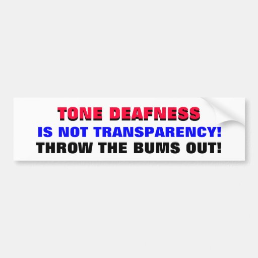 TONE DEAFNESS IS NOT TRANSPARENCY! BUMPER STICKER