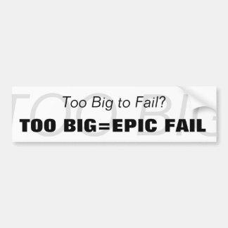 Too Big=Epic Fail Bumper Sticker Car Bumper Sticker