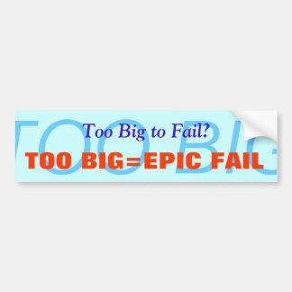 Too Big=Epic Fail color Bumper Sticker Car Bumper Sticker