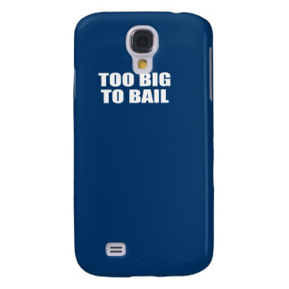 TOO BIG TO BAIL SAMSUNG GALAXY S4 COVER