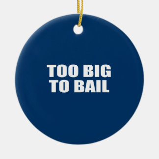 TOO BIG TO BAIL ORNAMENT