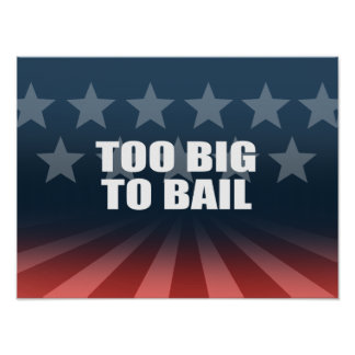 TOO BIG TO BAIL POSTERS