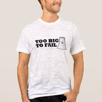 Too Big To Fail - Nuclear Power Plant T-Shirt