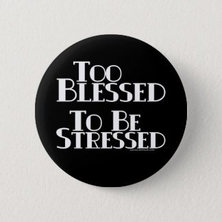 Too Blessed to be Stressed 6 Cm Round Badge