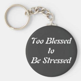 Too Blessed to Be Stressed Basic Round Button Key Ring