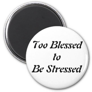 Too Blessed to be Stressed Fridge Magnets