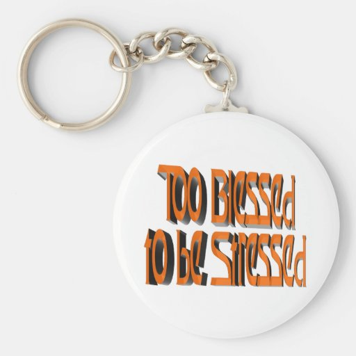 Too Blessed to be Stressed Key Chain