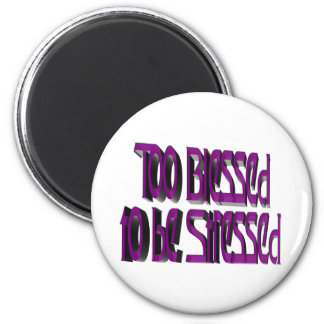 Too Blessed to be Stressed Magnets