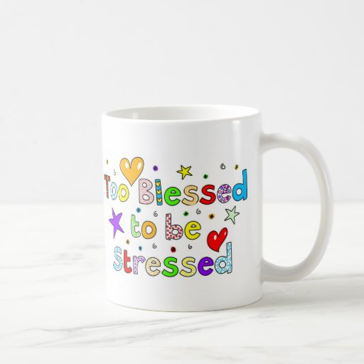 Too Blessed to be Stressed Coffee Mugs