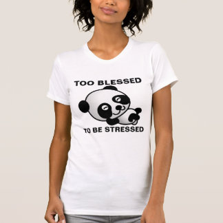 TOO BLESSED TO BE STRESSED, Panda Bear T-shirts