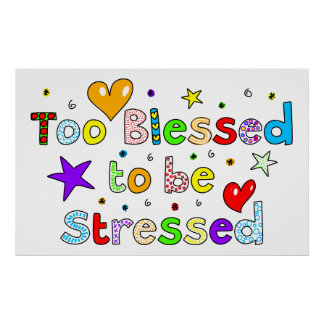 Too Blessed To Be Stressed Poster
