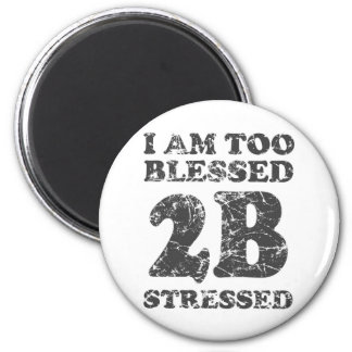 Too Blessed to be Stressed - weathered design 6 Cm Round Magnet