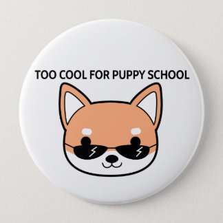 Too Cool for Puppy School Shiba Big Button