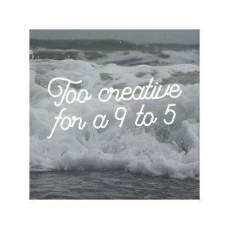 Too Creative for a 9-5 Canvas Wall Decor Canvas Print