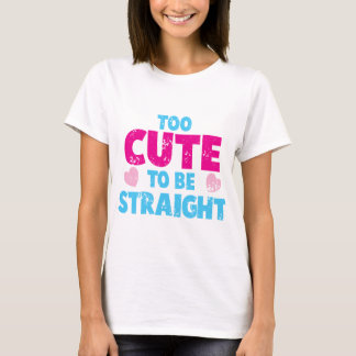 Too cute to be STRAIGHT! distressed cute version T-Shirt