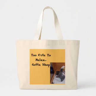 Too Cute To Relax...Gotta Shop Large Tote Bag