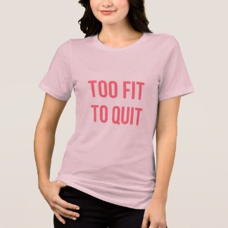 Too Fit Exercise Quotes Hot Pink Gym Tshirts