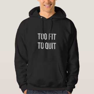 Too Fit Workout Quote Black White Gym Gear Hoodie