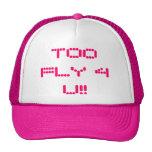 TOO FLY 4 U!! TRUCKER HATS