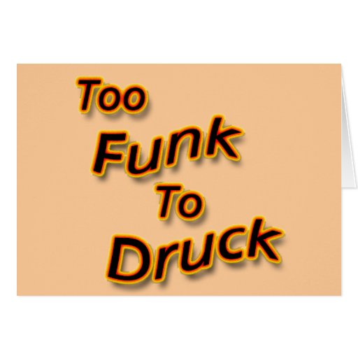 Too Funk To Drunk bright Greeting Cards