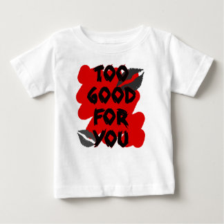 too good for you tshirt