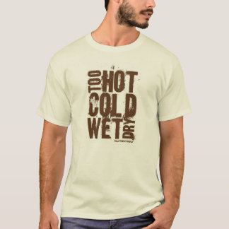Too hot, cold, wet, dry - T Shirt