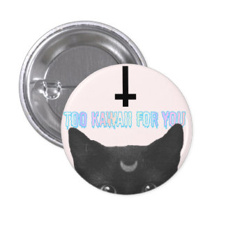 'Too Kawaii For You' Small Badge