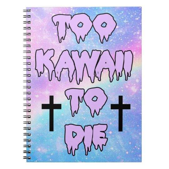 too kawaii to die notebook