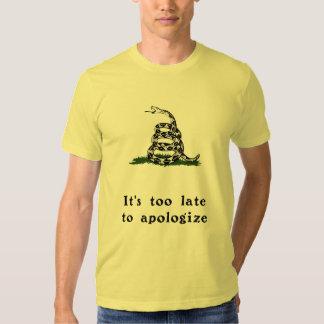 Too Late Tee Shirts