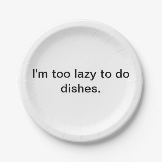 """Too lazy to do dishes"" paper plates. Paper Plate"