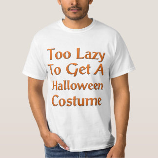 Too Lazy To Get A Halloween Costume T Shirts