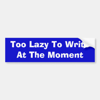 Too Lazy To Write - Bumper Sticker Car Bumper Sticker